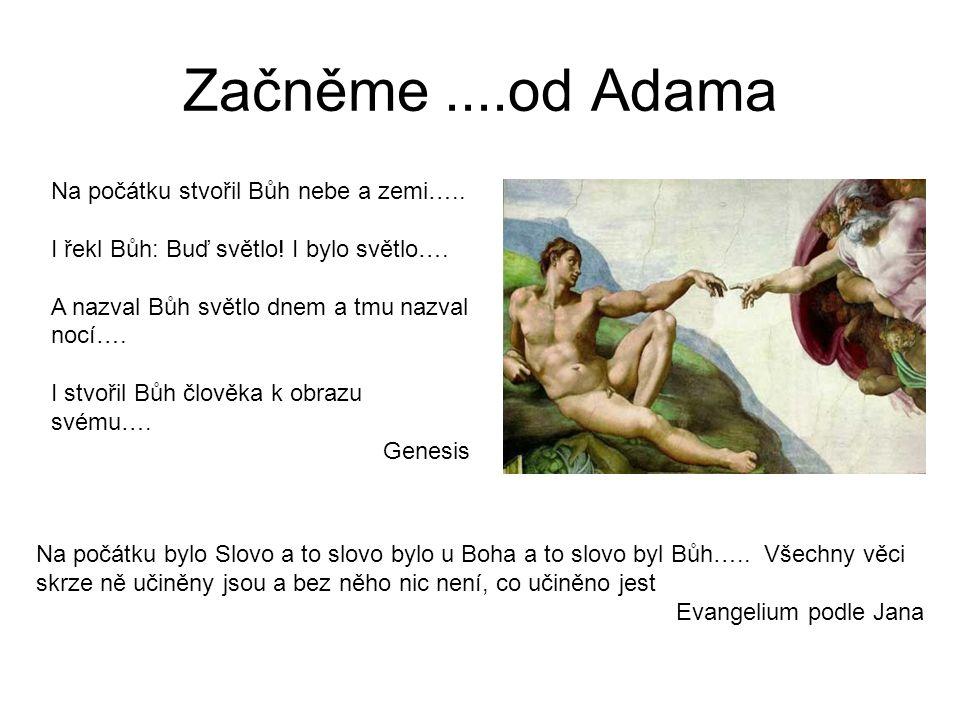 Začněme ....od Adama Na počátku stvořil Bůh nebe a zemi…..