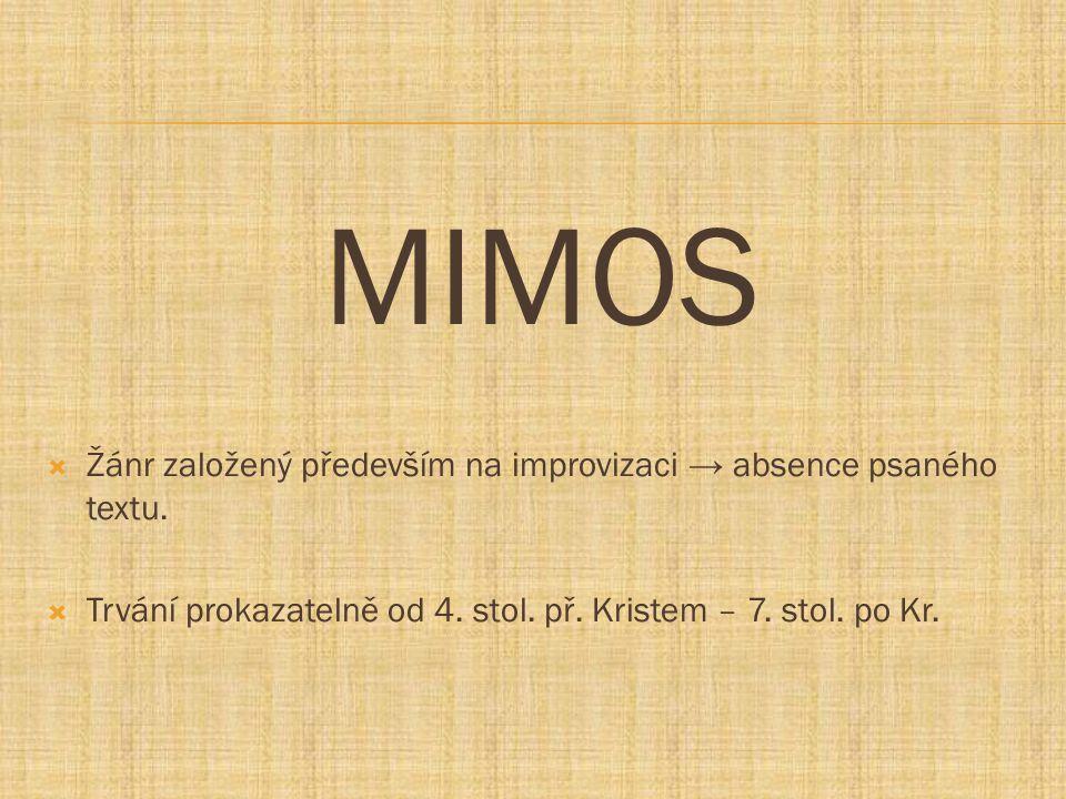 MIMOS Žánr založený především na improvizaci → absence psaného textu.