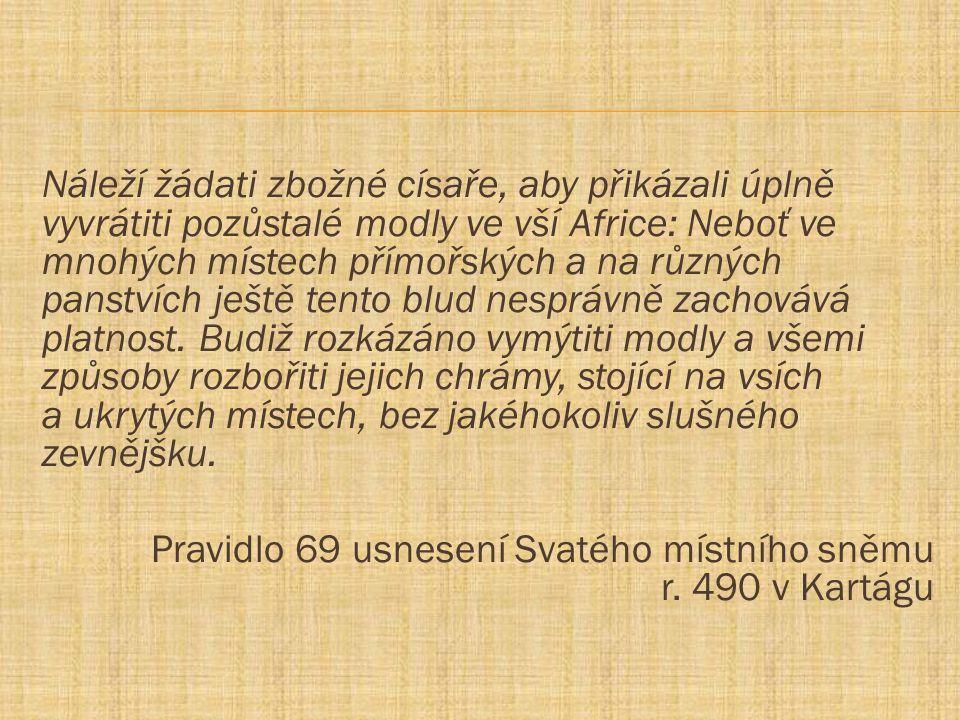 Náleží žádati zbožné císaře, aby přikázali úplně vyvrátiti pozůstalé modly ve vší Africe: Neboť ve mnohých místech přímořských a na různých panstvích ještě tento blud nesprávně zachovává platnost.