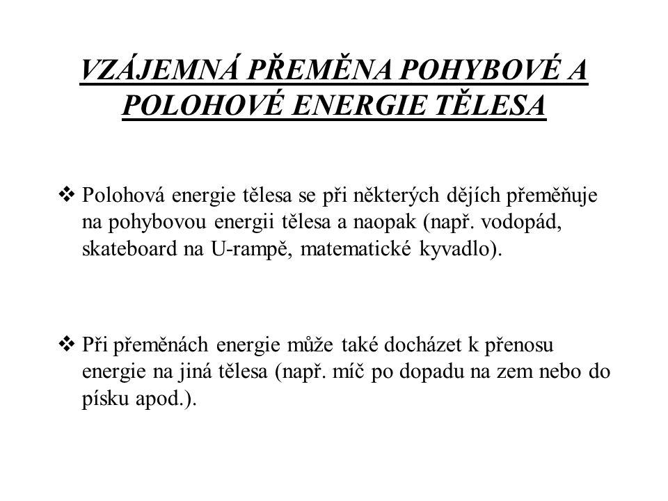 VZÁJEMNÁ PŘEMĚNA POHYBOVÉ A POLOHOVÉ ENERGIE TĚLESA