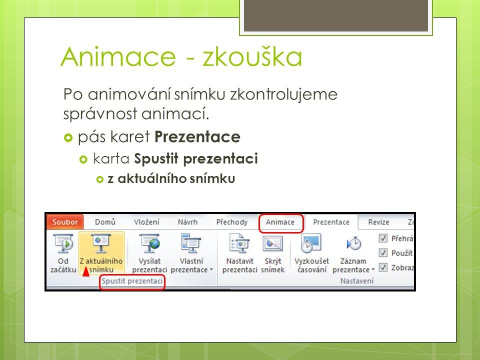 Animace - zkouška Po animování snímku zkontrolujeme správnost animací.