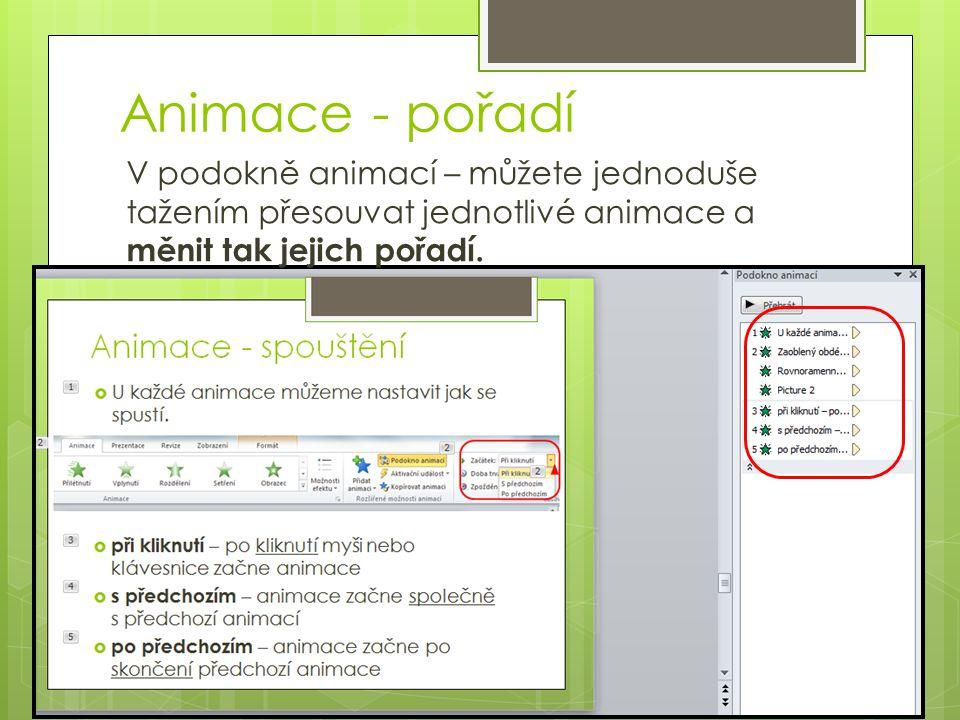 Animace - pořadí V podokně animací – můžete jednoduše tažením přesouvat jednotlivé animace a měnit tak jejich pořadí.
