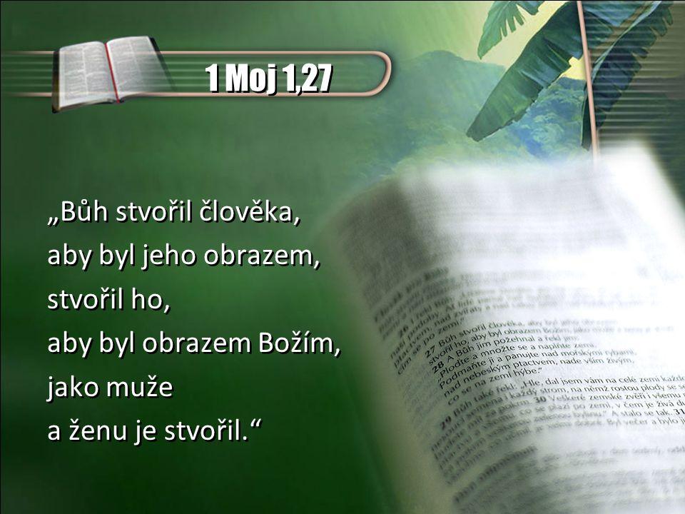 """1 Moj 1,27 """"Bůh stvořil člověka, aby byl jeho obrazem, stvořil ho,"""