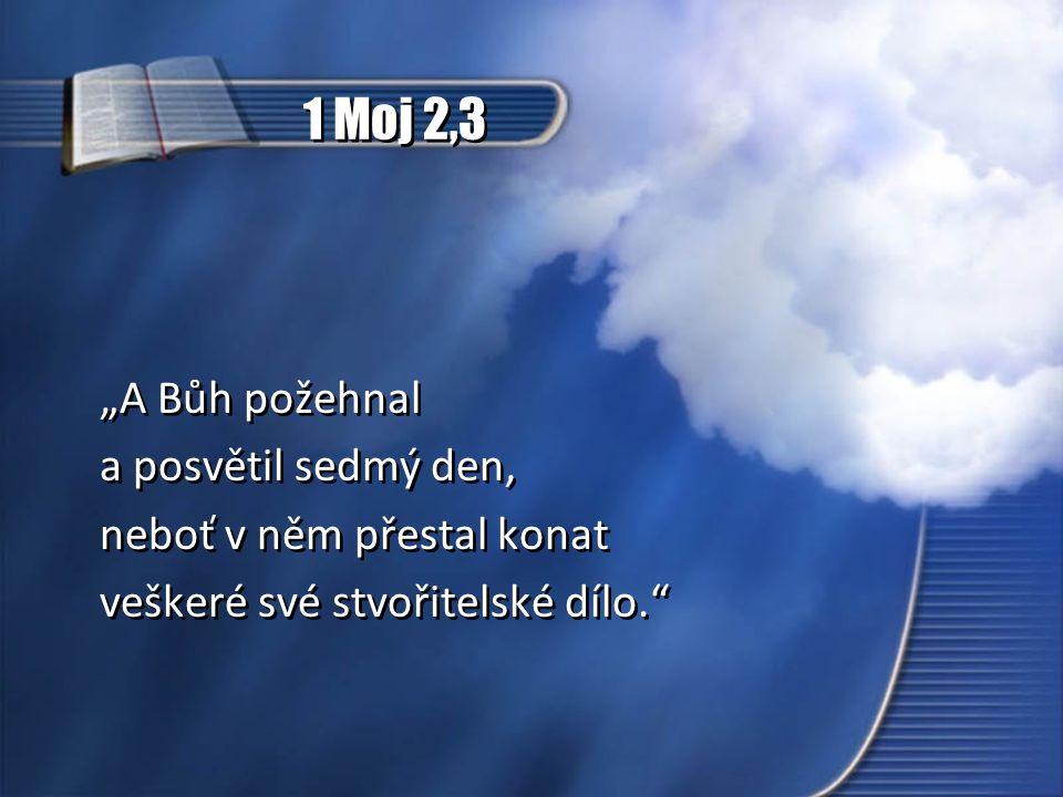 """1 Moj 2,3 """"A Bůh požehnal a posvětil sedmý den,"""