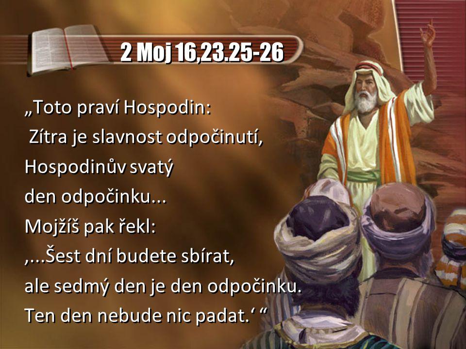 """2 Moj 16,23.25-26 """"Toto praví Hospodin: Zítra je slavnost odpočinutí,"""