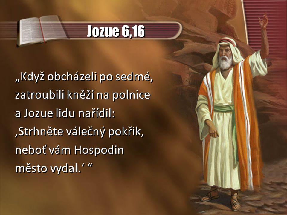 """Jozue 6,16 """"Když obcházeli po sedmé, zatroubili kněží na polnice"""