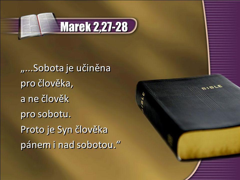 """Marek 2,27-28 """"...Sobota je učiněna pro člověka, a ne člověk"""