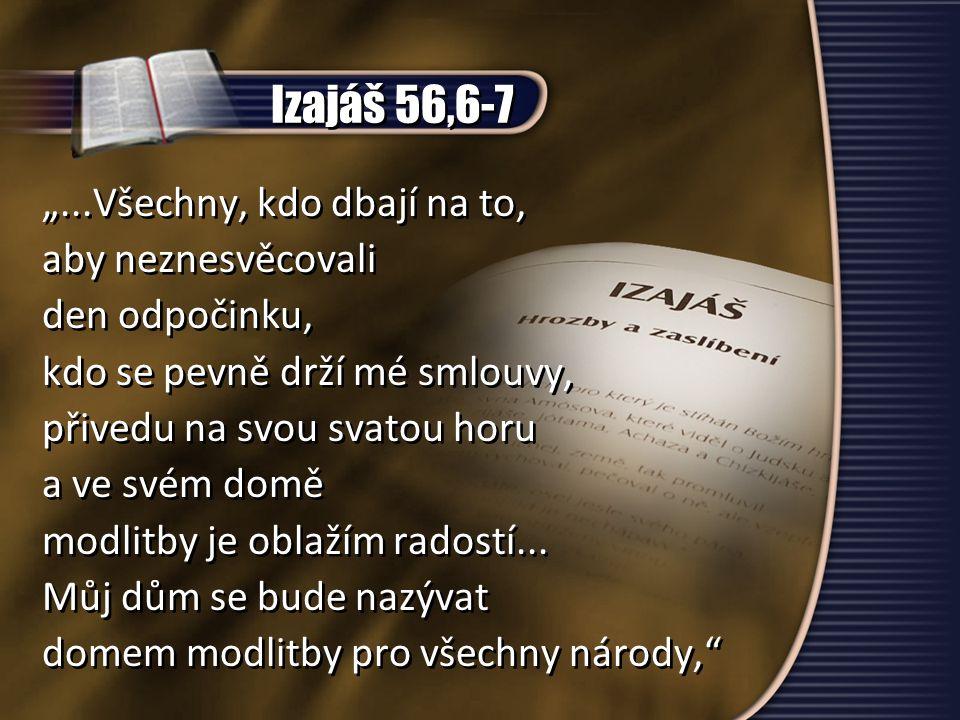 """Izajáš 56,6-7 """"...Všechny, kdo dbají na to, aby neznesvěcovali"""