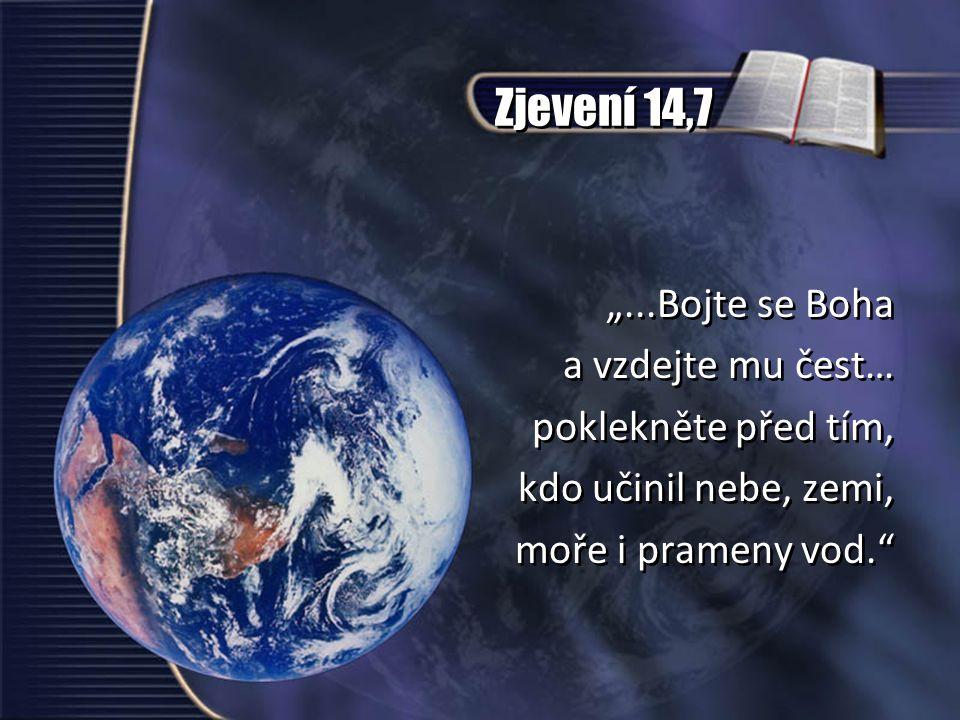 """Zjevení 14,7 """"...Bojte se Boha a vzdejte mu čest… poklekněte před tím,"""