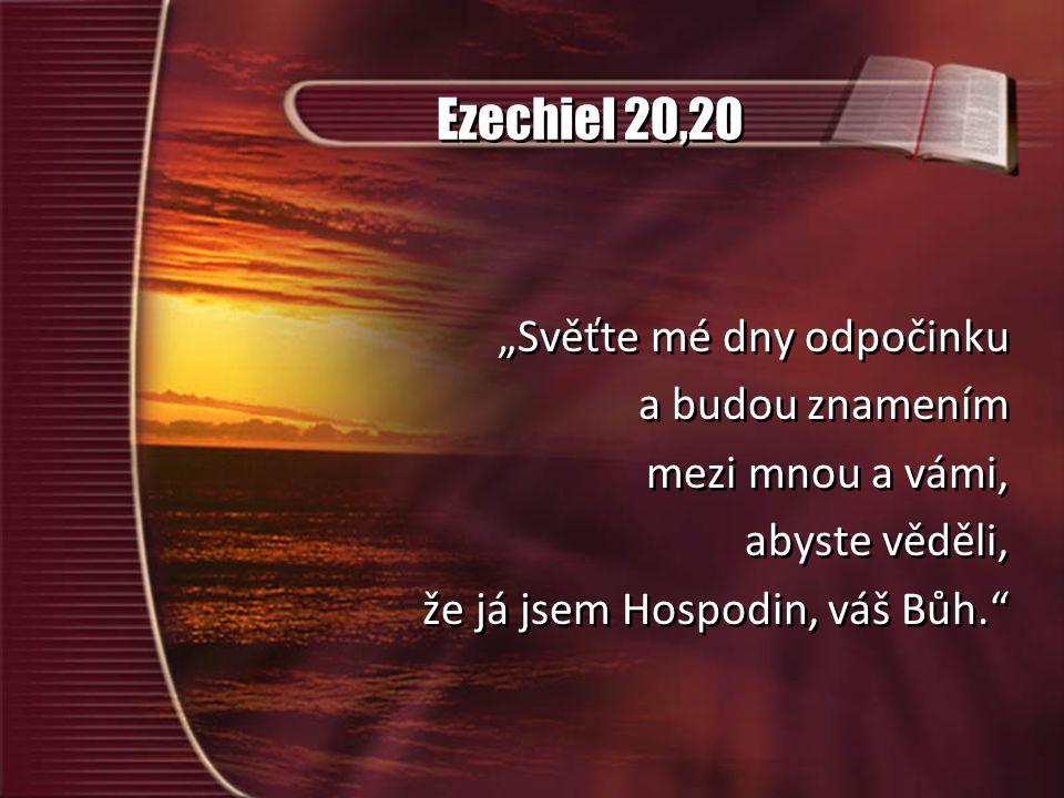 """Ezechiel 20,20 """"Svěťte mé dny odpočinku a budou znamením"""