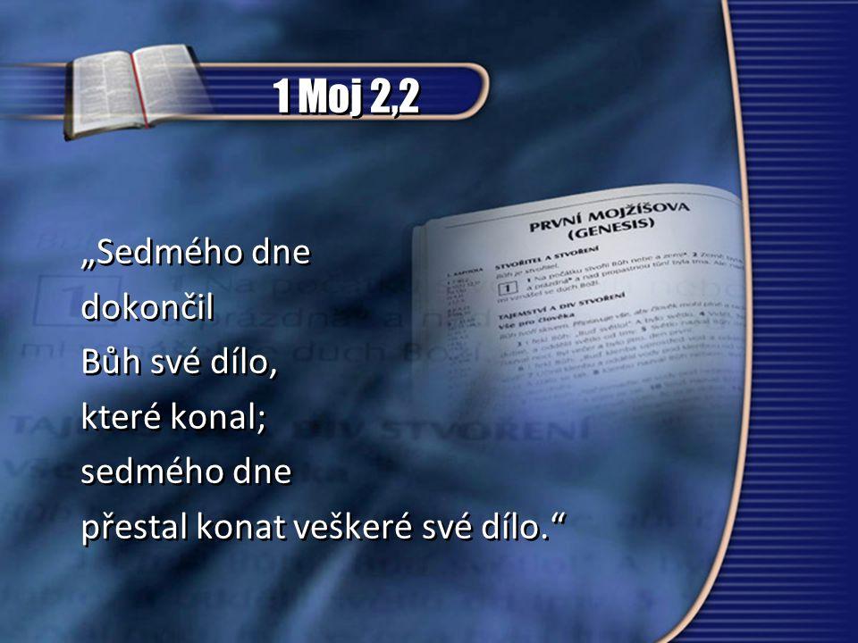 """1 Moj 2,2 """"Sedmého dne dokončil Bůh své dílo, které konal; sedmého dne"""