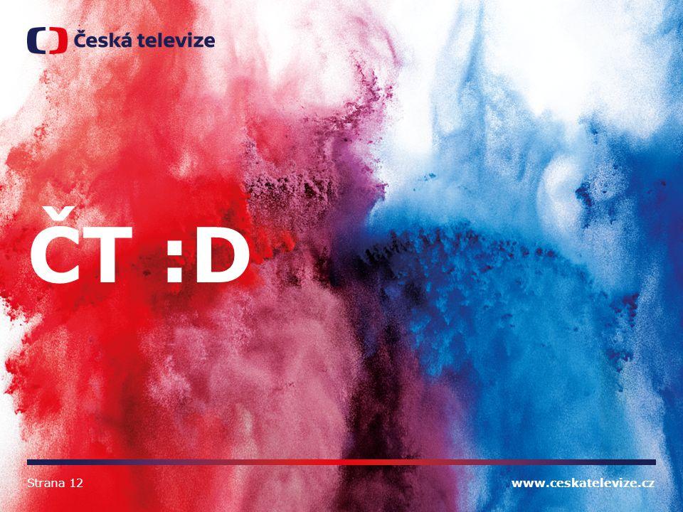 ČT :D Strana 12 www.ceskatelevize.cz
