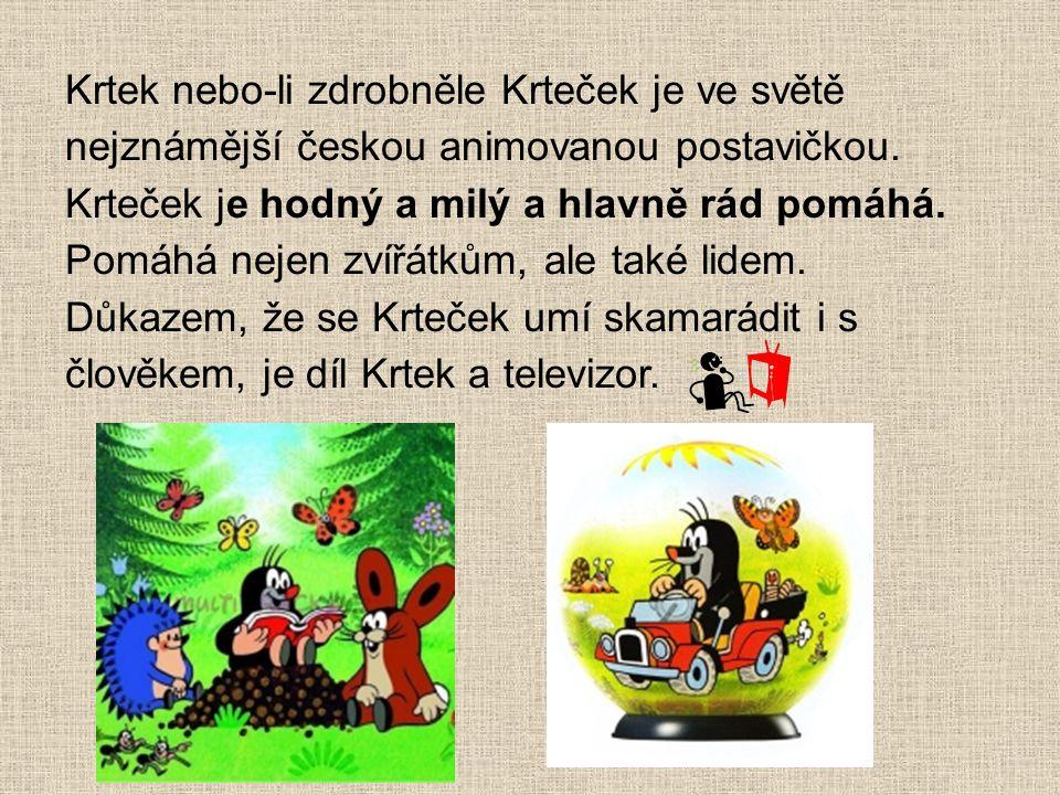 Krtek nebo-li zdrobněle Krteček je ve světě nejznámější českou animovanou postavičkou.