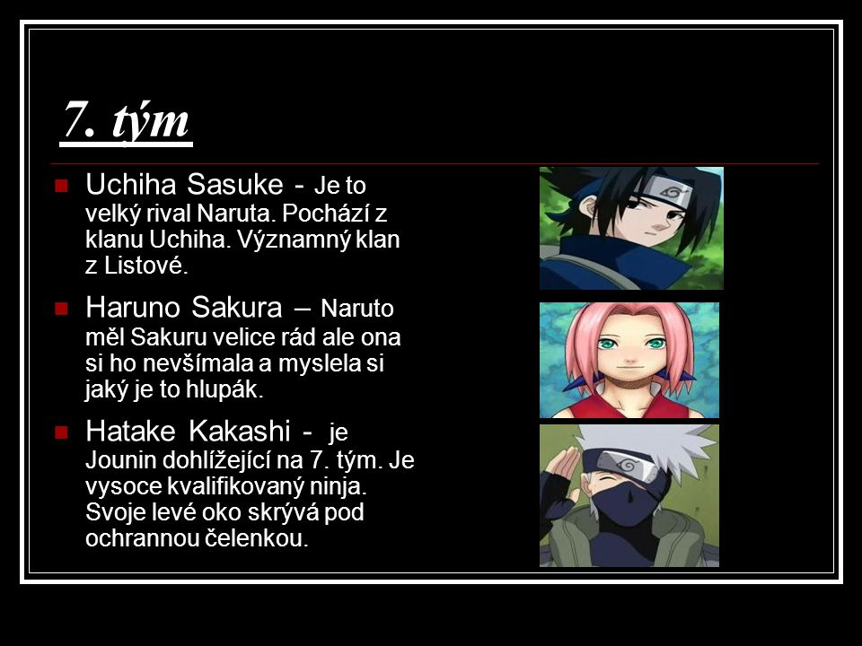7. tým Uchiha Sasuke - Je to velký rival Naruta. Pochází z klanu Uchiha. Významný klan z Listové.