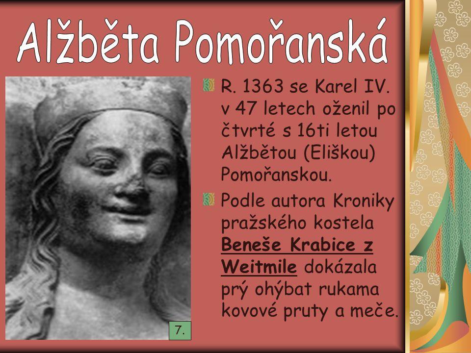 Alžběta Pomořanská R. 1363 se Karel IV. v 47 letech oženil po čtvrté s 16ti letou Alžbětou (Eliškou) Pomořanskou.