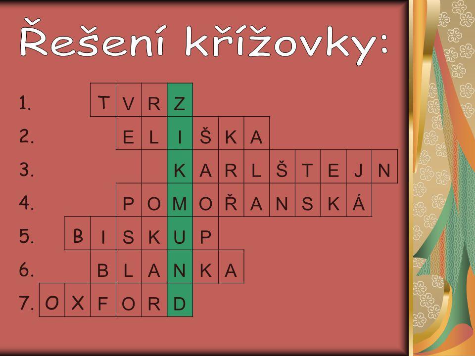 Řešení křížovky: 1. T V R Z 2. E L I Š K A 3. J N 4. P O M Ř S Á 5. B U 6. 7. X F D