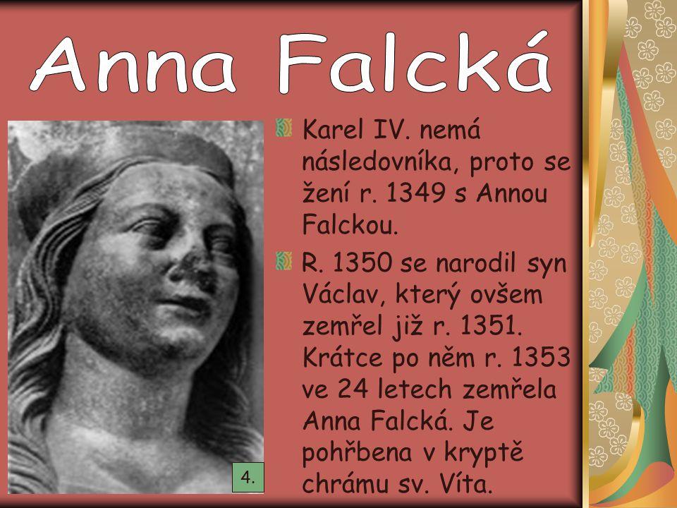 Karel IV. nemá následovníka, proto se žení r. 1349 s Annou Falckou.