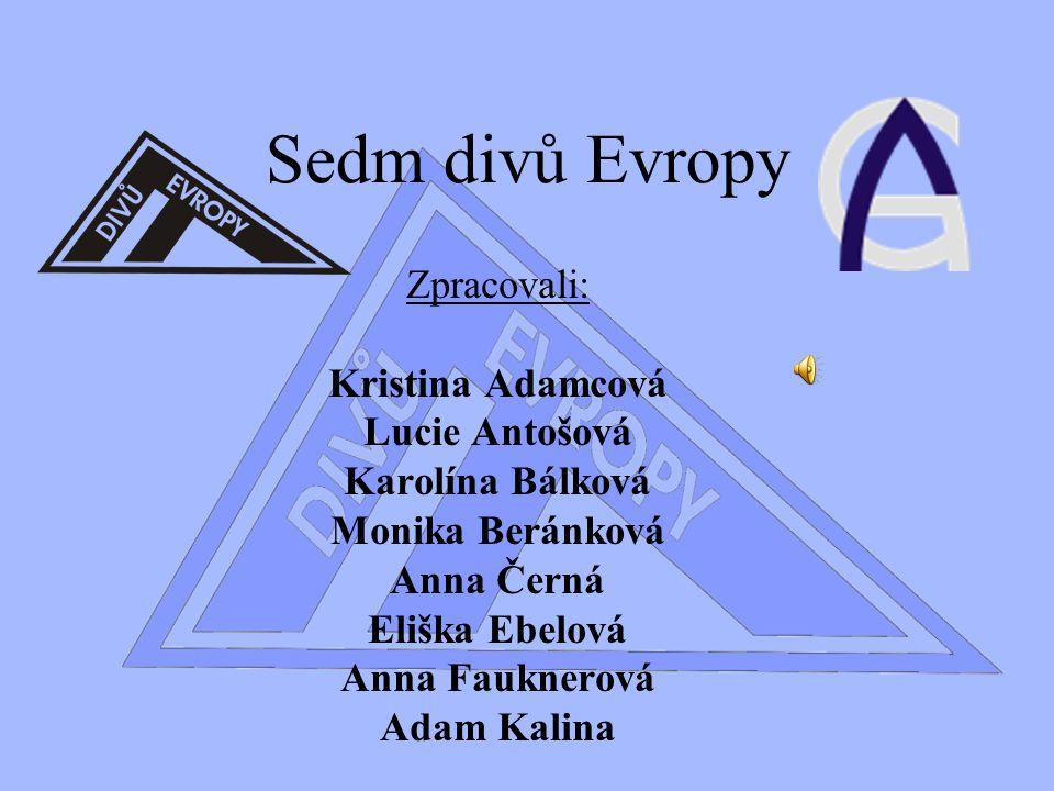 Sedm divů Evropy Zpracovali: Kristina Adamcová Lucie Antošová