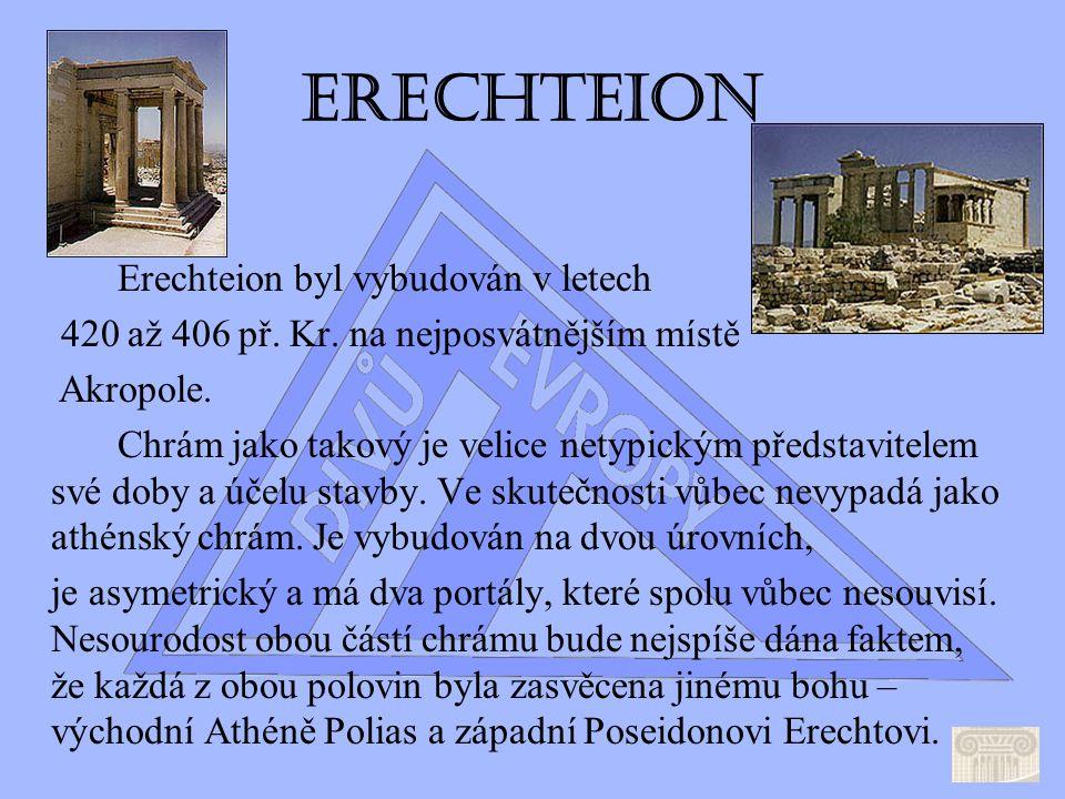 Erechteion Erechteion byl vybudován v letech