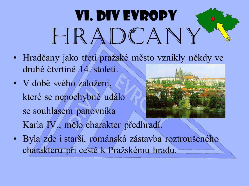 VI. Div Evropy Hradcany Hradčany jako třetí pražské město vznikly někdy ve druhé čtvrtině 14. století.