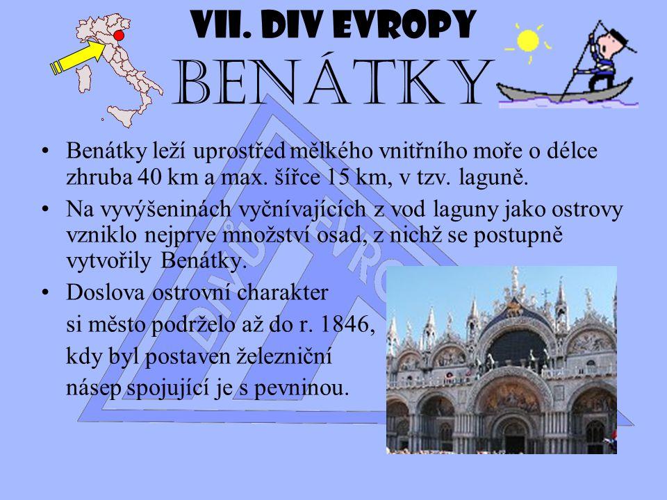 VII. Div Evropy Benátky Benátky leží uprostřed mělkého vnitřního moře o délce zhruba 40 km a max. šířce 15 km, v tzv. laguně.