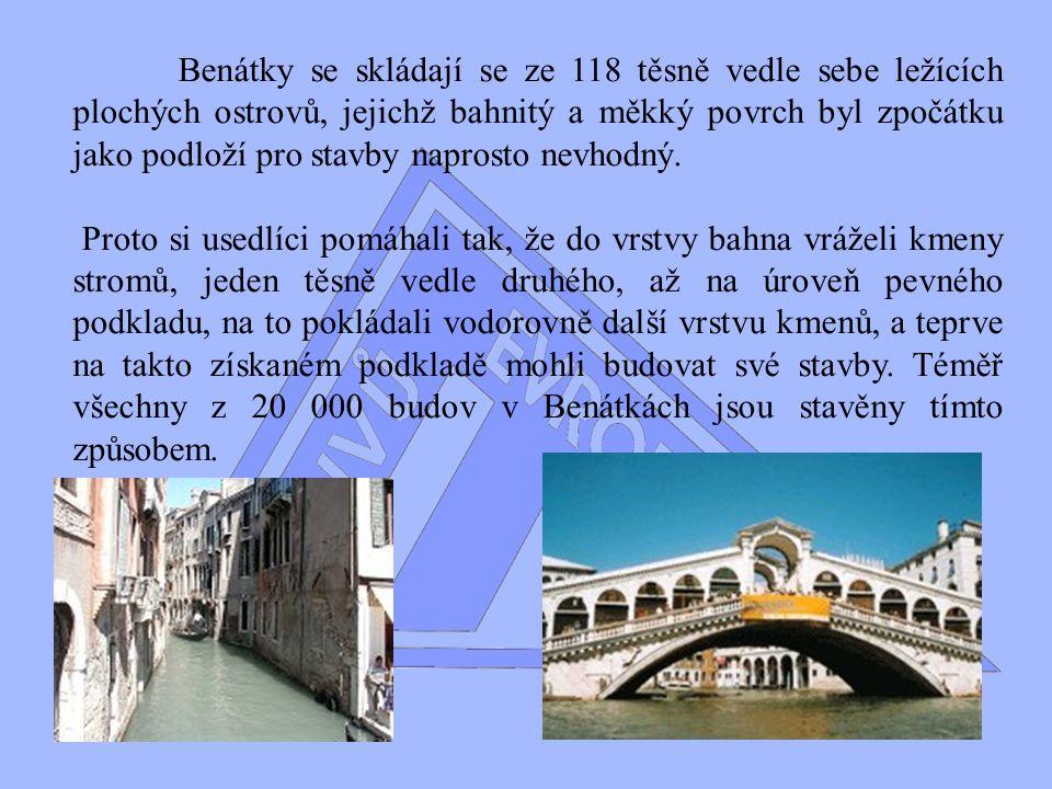 Benátky se skládají se ze 118 těsně vedle sebe ležících plochých ostrovů, jejichž bahnitý a měkký povrch byl zpočátku jako podloží pro stavby naprosto nevhodný.