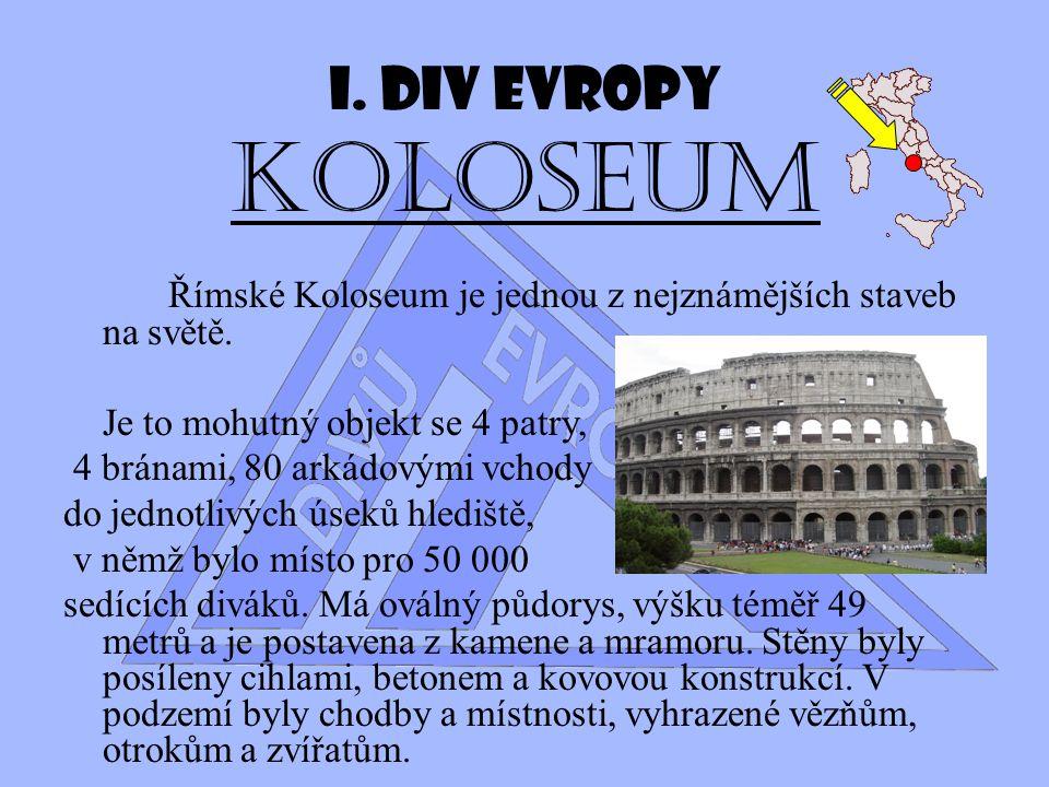 I. Div Evropy Koloseum Římské Koloseum je jednou z nejznámějších staveb na světě. Je to mohutný objekt se 4 patry,