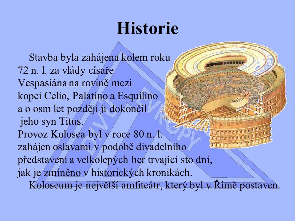 Historie Stavba byla zahájena kolem roku 72 n. l. za vlády císaře