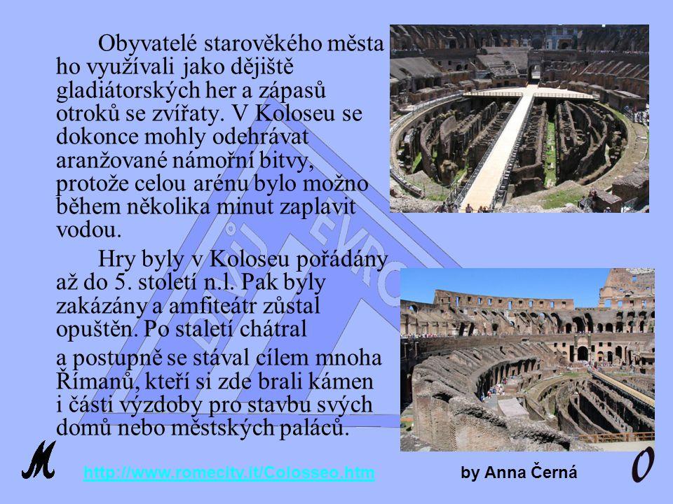 Obyvatelé starověkého města ho využívali jako dějiště gladiátorských her a zápasů otroků se zvířaty. V Koloseu se dokonce mohly odehrávat aranžované námořní bitvy, protože celou arénu bylo možno během několika minut zaplavit vodou.