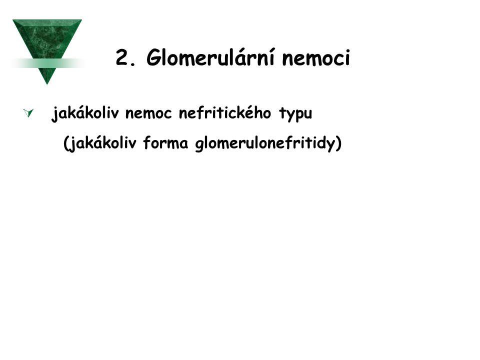 2. Glomerulární nemoci jakákoliv nemoc nefritického typu