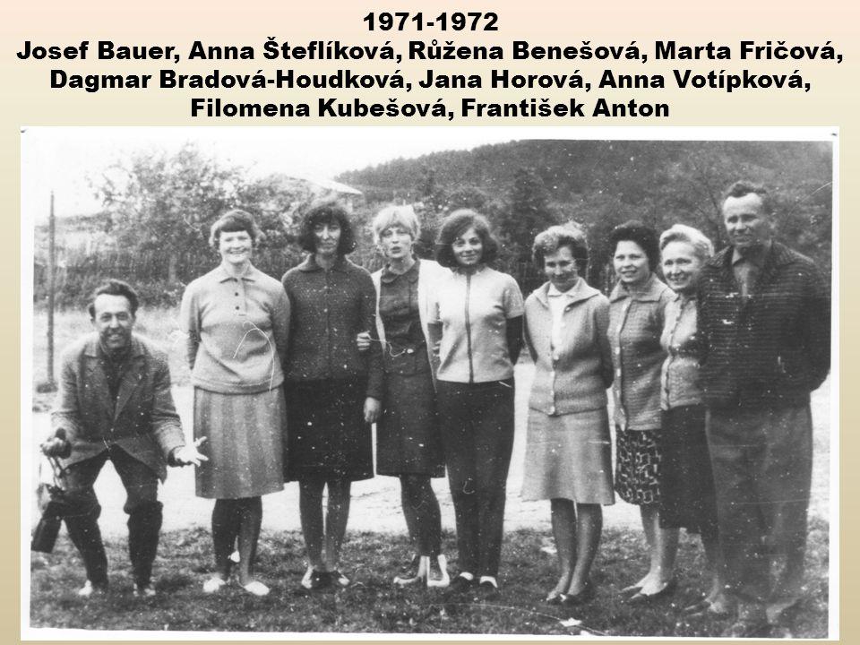 1971-1972 Josef Bauer, Anna Šteflíková, Růžena Benešová, Marta Fričová, Dagmar Bradová-Houdková, Jana Horová, Anna Votípková, Filomena Kubešová, František Anton