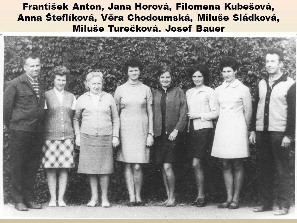 František Anton, Jana Horová, Filomena Kubešová, Anna Šteflíková, Věra Chodoumská, Miluše Sládková, Miluše Turečková, Josef Bauer