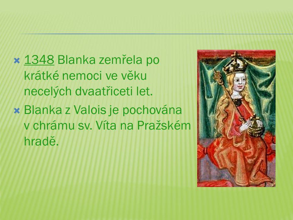1348 Blanka zemřela po krátké nemoci ve věku necelých dvaatřiceti let.