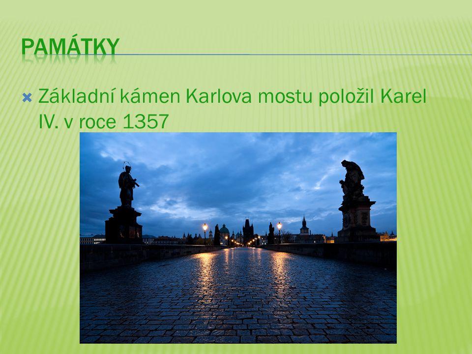 Památky Základní kámen Karlova mostu položil Karel IV. v roce 1357