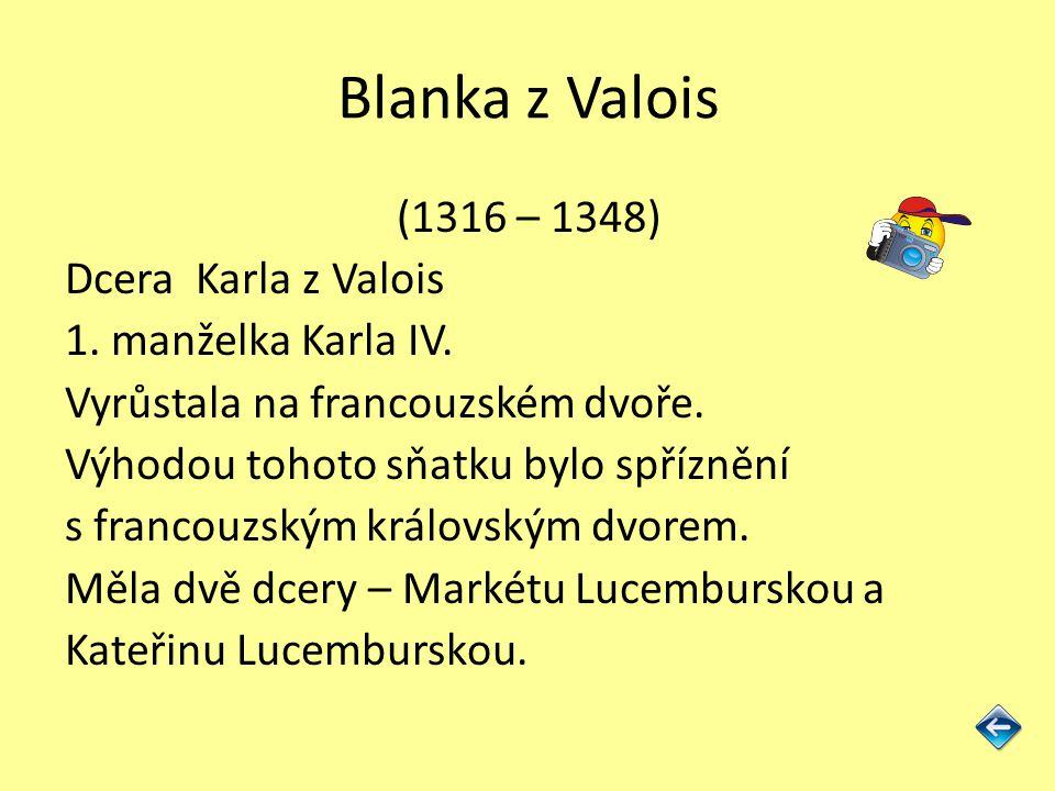Blanka z Valois (1316 – 1348) Dcera Karla z Valois