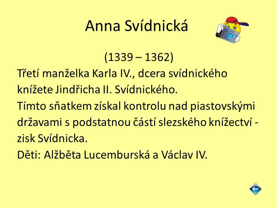 Anna Svídnická (1339 – 1362) Třetí manželka Karla IV., dcera svídnického. knížete Jindřicha II. Svídnického.