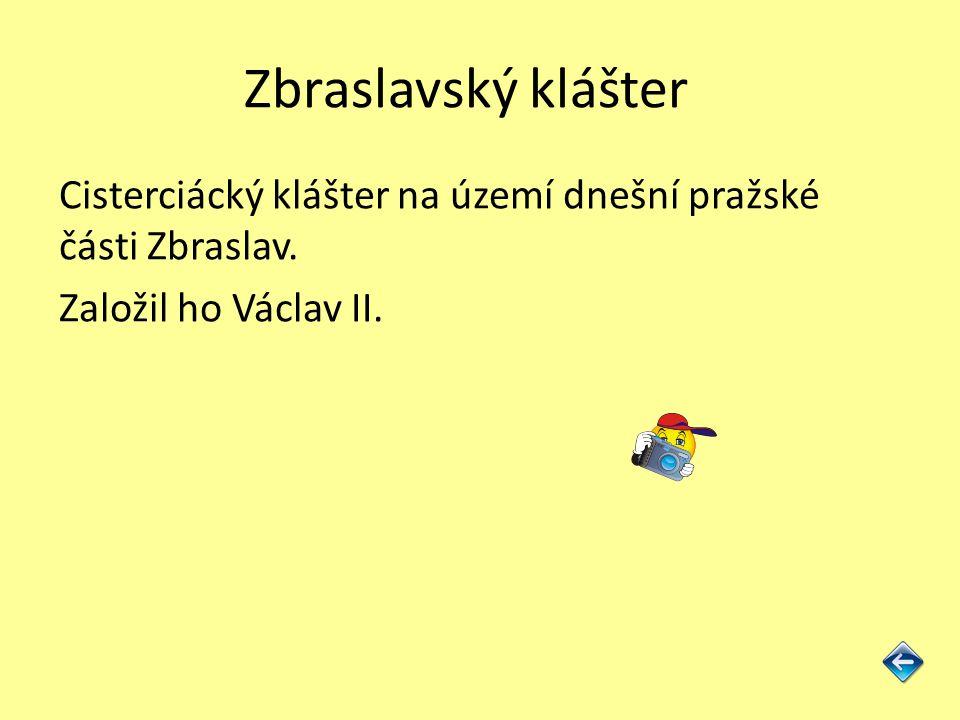 Zbraslavský klášter Cisterciácký klášter na území dnešní pražské části Zbraslav.