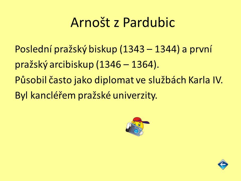 Arnošt z Pardubic Poslední pražský biskup (1343 – 1344) a první