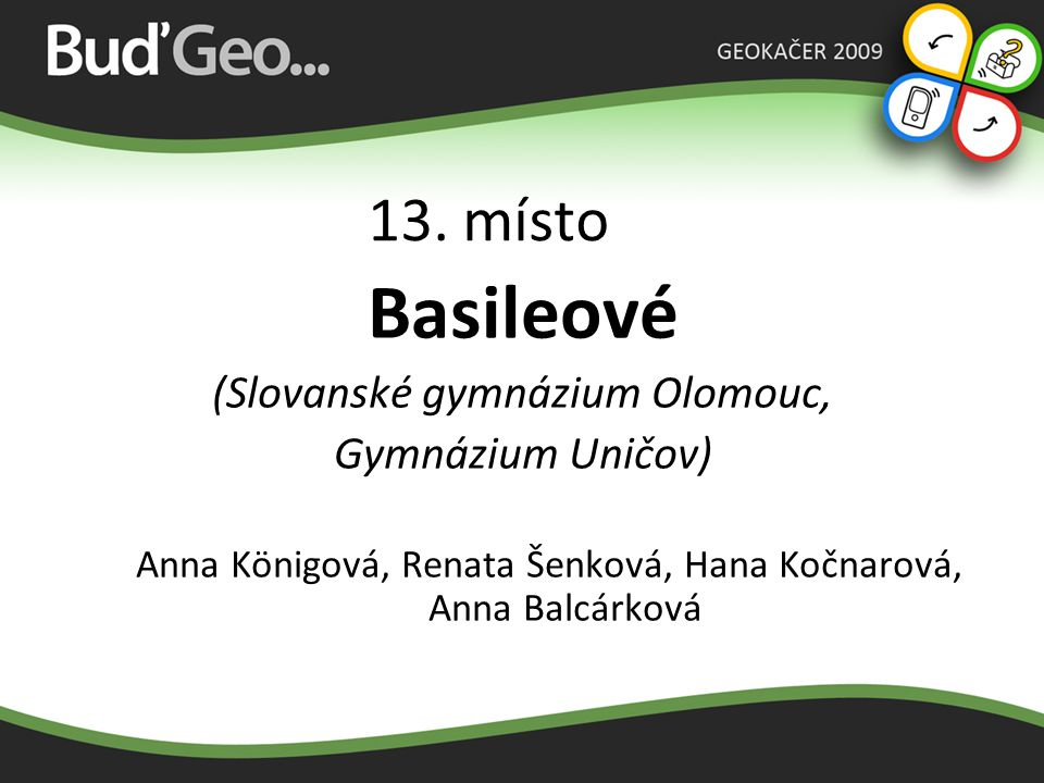 Basileové 13. místo (Slovanské gymnázium Olomouc, Gymnázium Uničov)