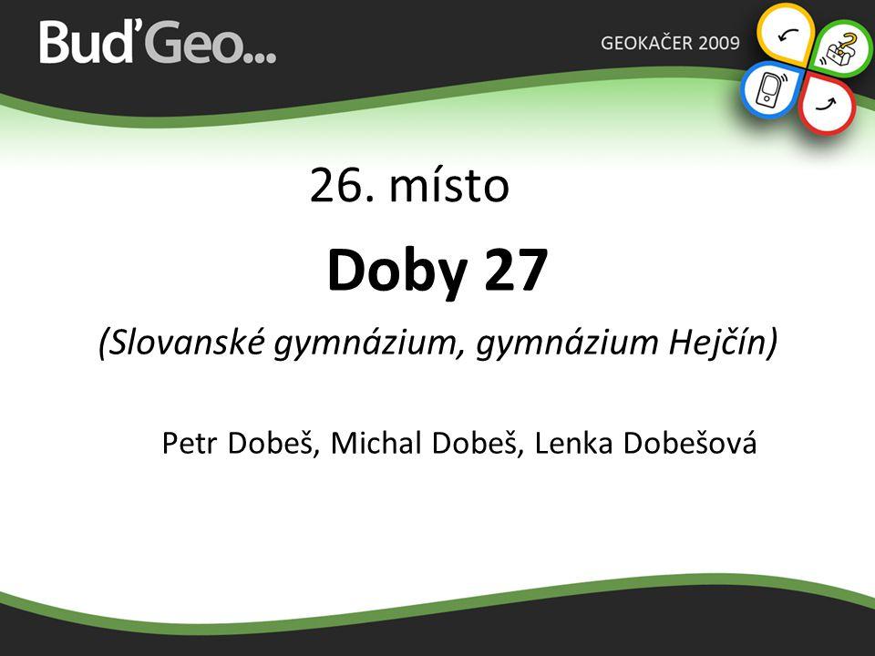 Doby 27 26. místo (Slovanské gymnázium, gymnázium Hejčín)