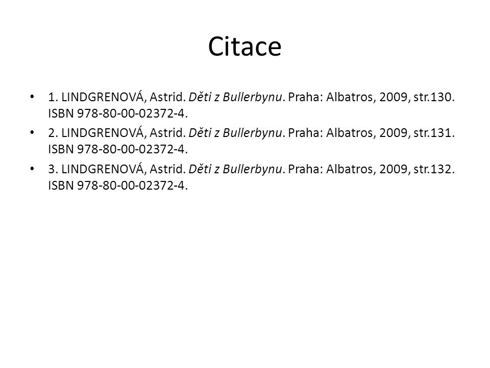 Citace 1. LINDGRENOVÁ, Astrid. Děti z Bullerbynu. Praha: Albatros, 2009, str.130. ISBN 978-80-00-02372-4.