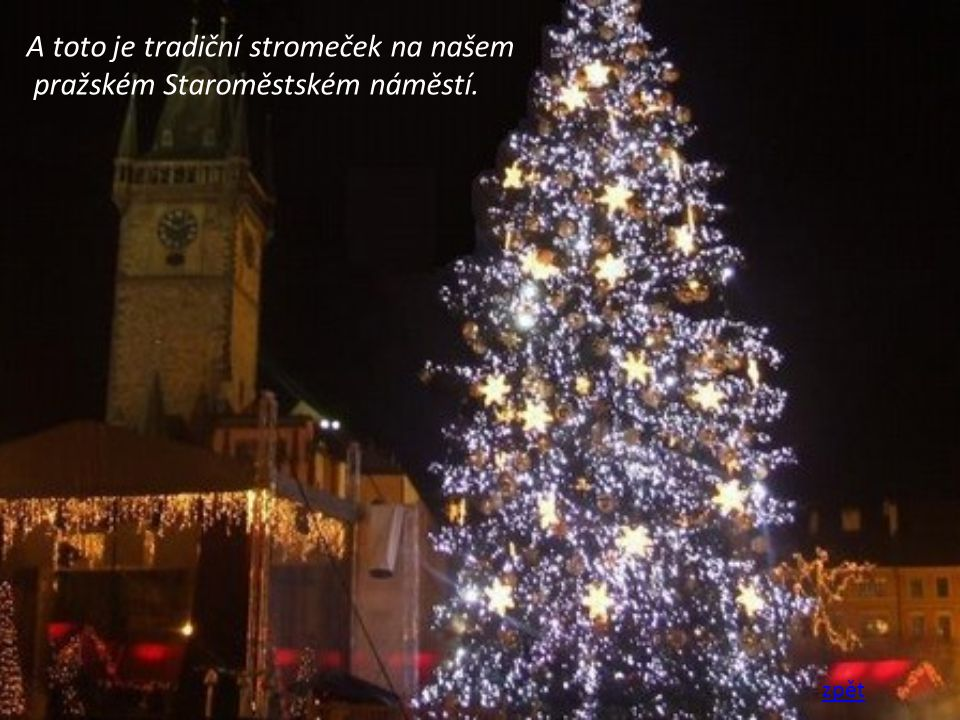 A toto je tradiční stromeček na našem pražském Staroměstském náměstí.