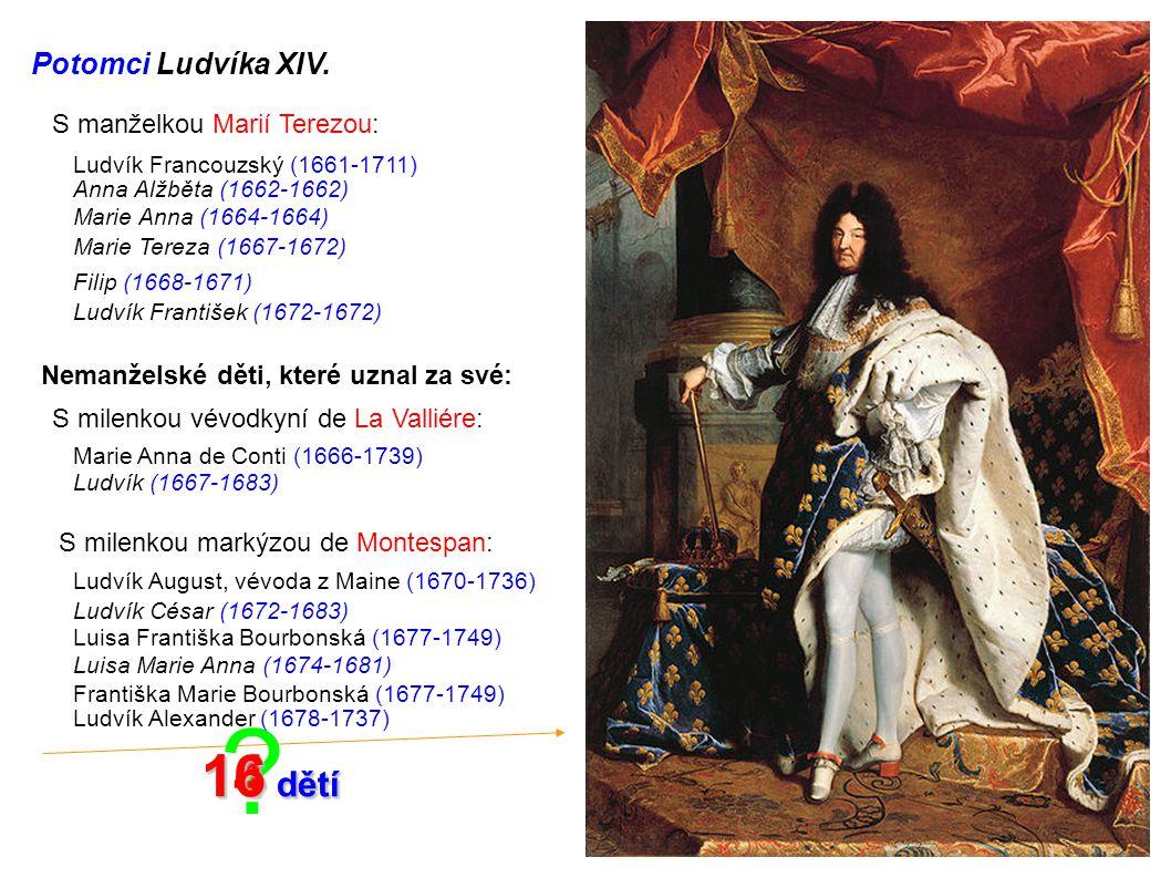 14 dětí 16 dětí Potomci Ludvíka XIV. S manželkou Marií Terezou:
