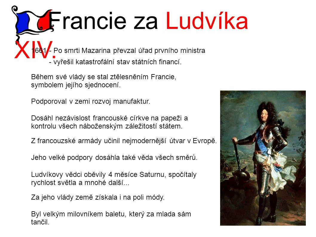 Francie za Ludvíka XIV. 1661 - Po smrti Mazarina převzal úřad prvního ministra. - vyřešil katastrofální stav státních financí.
