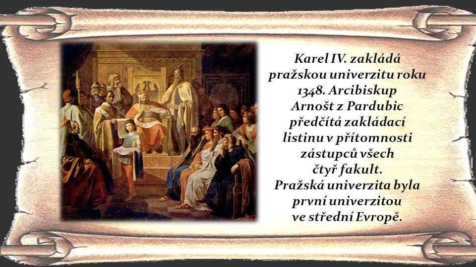 Karel IV. zakládá pražskou univerzitu roku 1348. Arcibiskup