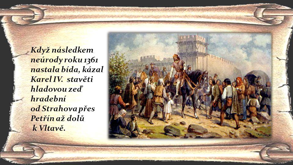 Když následkem neúrody roku 1361 nastala bída, kázal Karel IV