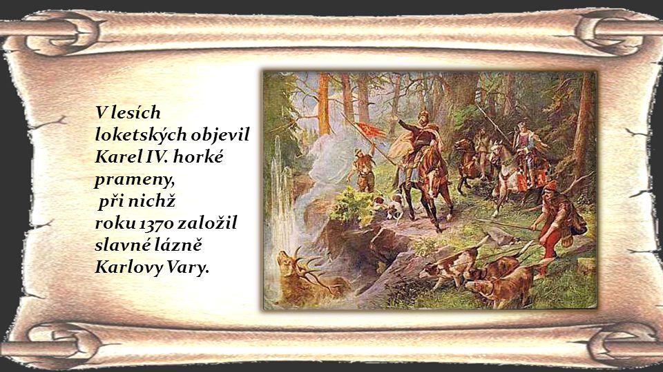 V lesích loketských objevil Karel IV. horké prameny,