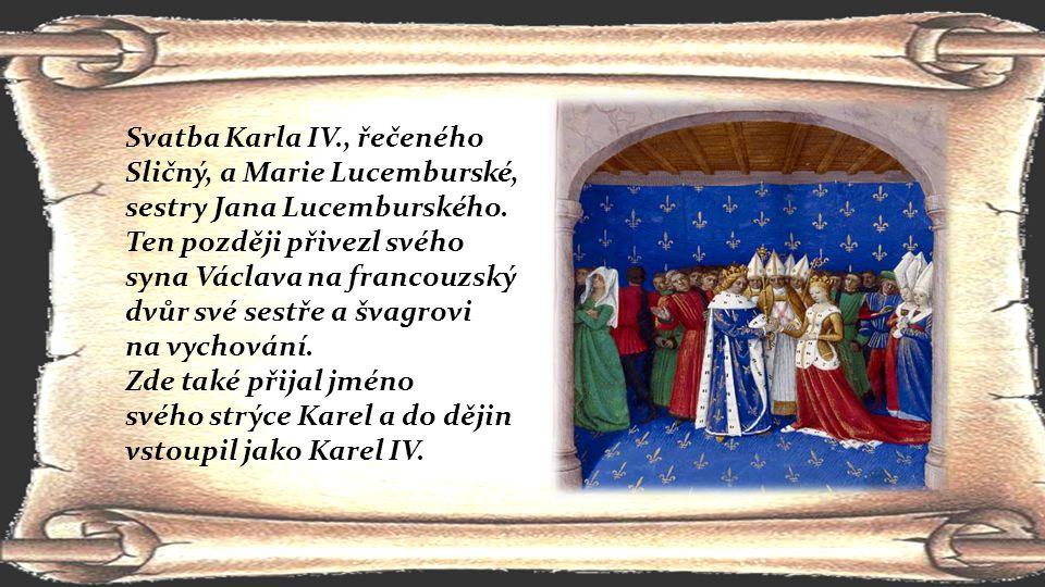 Svatba Karla IV., řečeného Sličný, a Marie Lucemburské, sestry Jana Lucemburského.