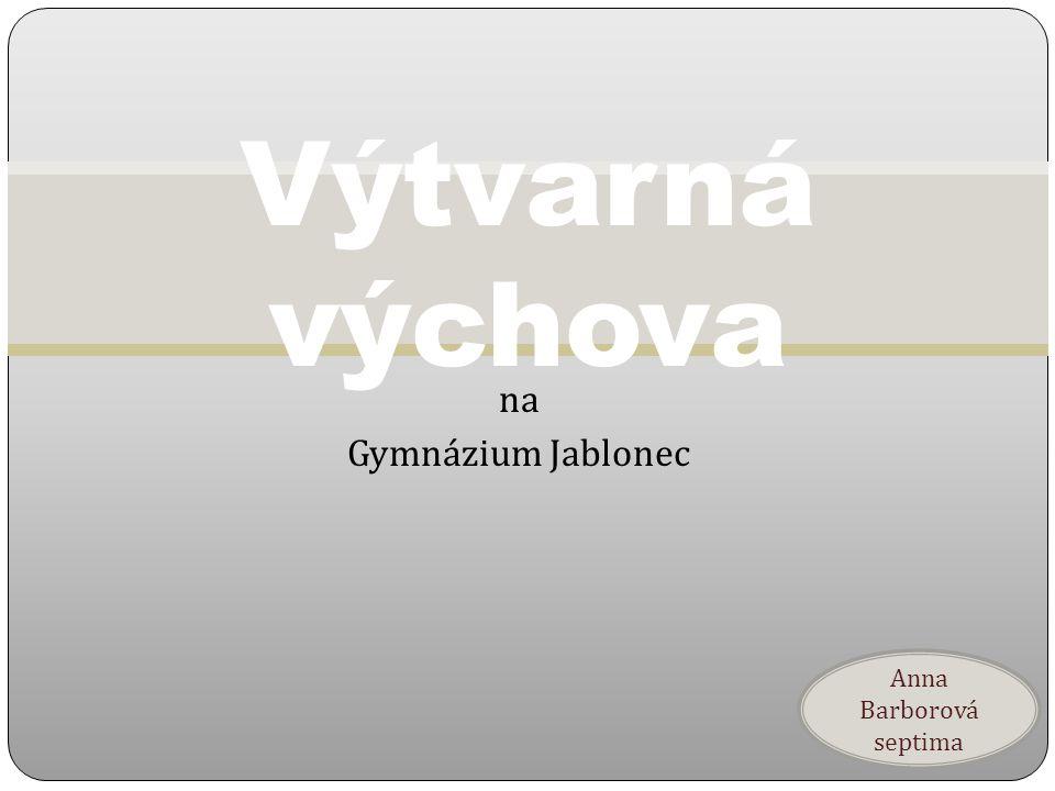 Výtvarná výchova na Gymnázium Jablonec Anna Barborová septima