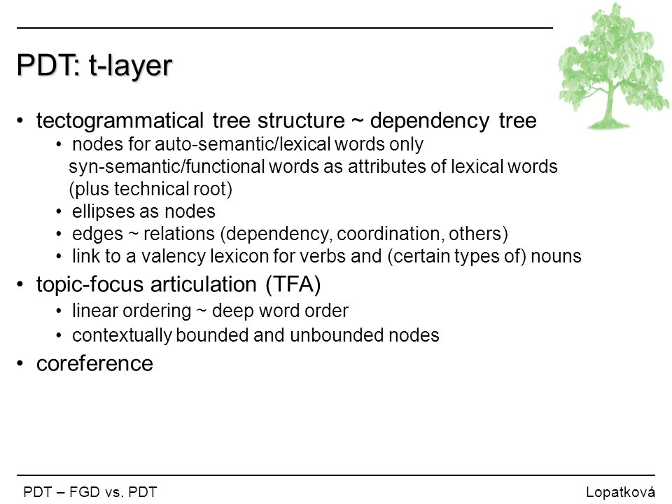 PDT: t-layer tectogrammatical tree structure ~ dependency tree